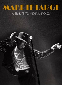 Make It Large: A Tribute To Michael Jackson